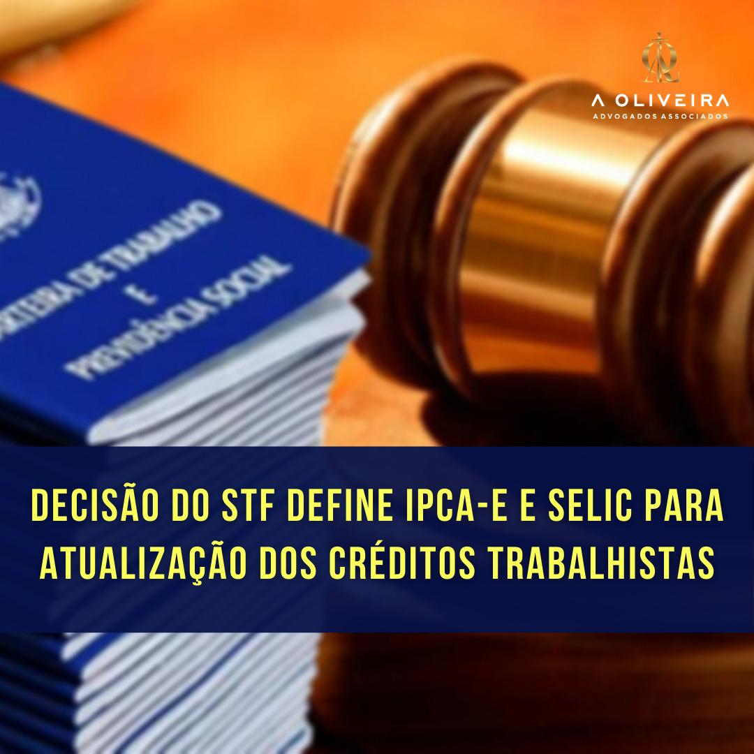 DECISÃO DO STF DEFINE IPCA-E E SELIC PARA ATUALIZAÇÃO DOS CRÉDITOS TRABALHISTAS