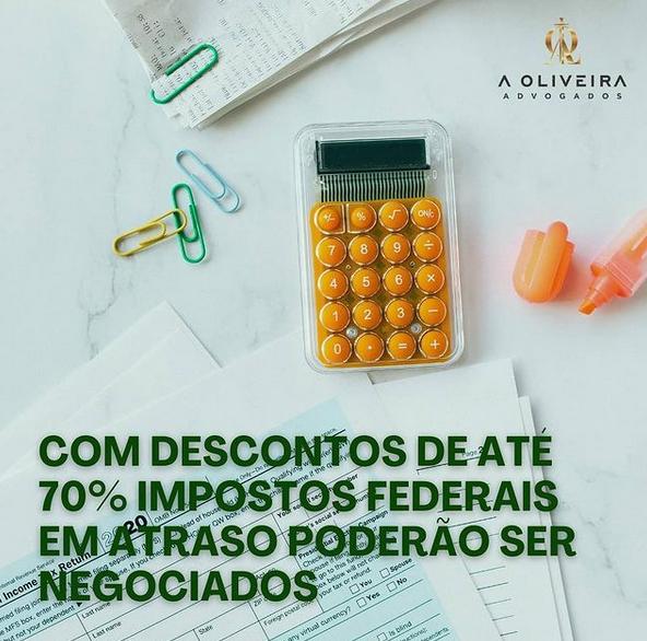 COM DESCONTOS DE ATÉ 70% IMPOSTOS FEDERAIS EM ATRASO PODERÃO SER NEGOCIADOS
