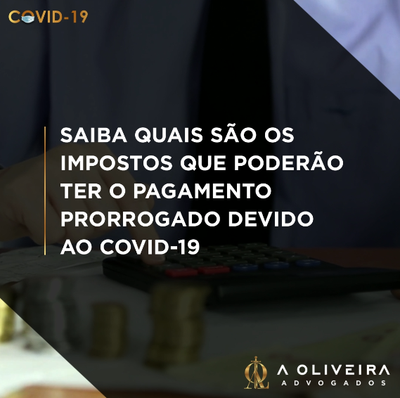IMPOSTOS QUE PODERÃO TER O PAGAMENTO PRORROGADO DEVIDO AO COVID