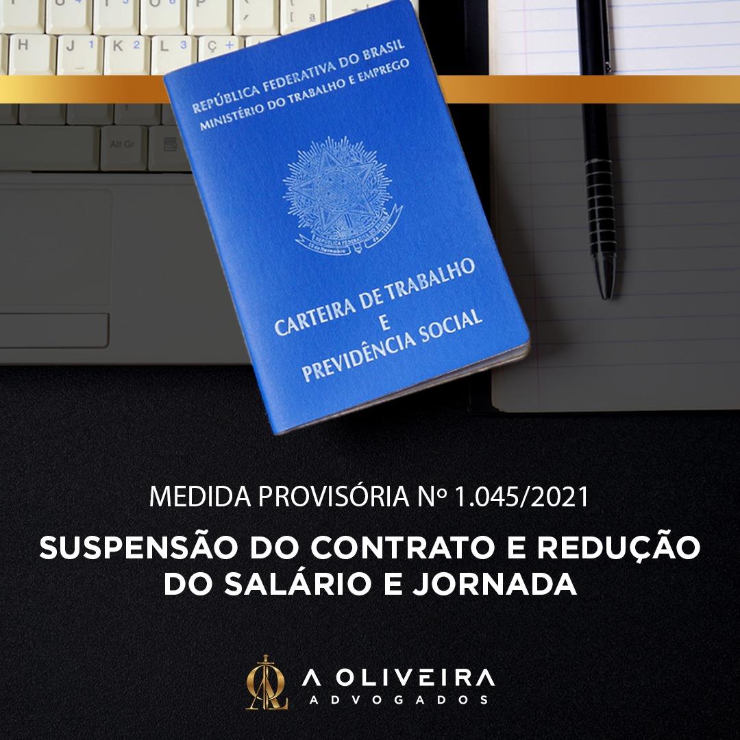SUSPENSÃO DO CONTRATO E REDUÇÃO DO SALÁRIO E JORNADA – MEDIDA PROVISÓRIA Nº1.045/2021